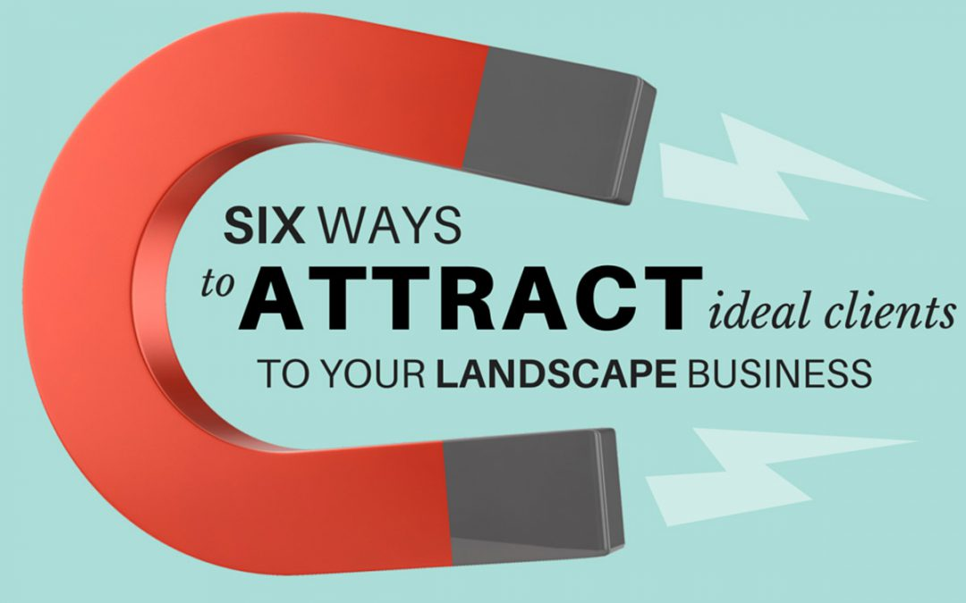 Six ways to attract ideal clients to your landscape business